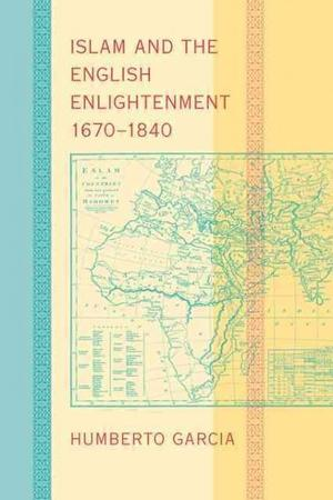 Islam And The English Enlightenment, 1670–1840 By Humberto Garcia