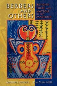Berbers and Others: Beyond Tribe and Nation in the Maghrib By Katherine E. Hoffman, Susan Gilson Miller