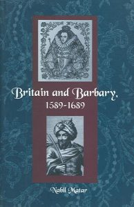 Britain And Barbary 1589 -1689 Nabil Matar