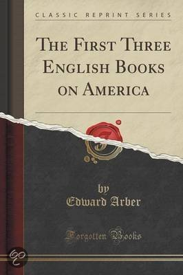First Three English Books On America: 1511-1555 A.D