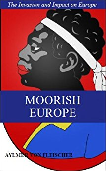 Moorish Europe By Aylmer Von Fleischer Tells Us Dwellers of Arabia Were Black