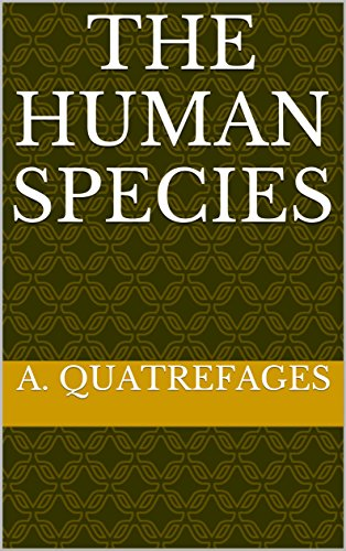 The Human Species By Armand de Quatrefages