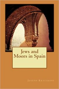 The Jews and Moors in Spain By Joseph Krauskopf