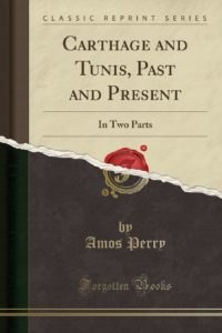 Carthage and Tunis: Past and Present: in Two Parts