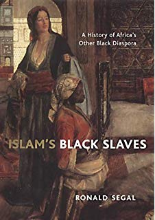 Islam's Black Slaves: The Other Black Diaspora By Ronald Segal
