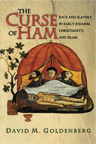 The Curse of Ham: Race and Slavery in Early Judaism, Christianity, and Islam By David M. Goldenberg