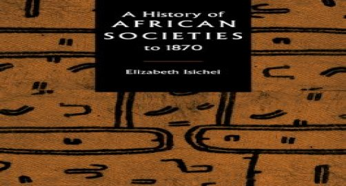 A History of African Societies to 1870 By Elizabeth Isichei