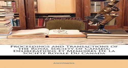 Proceedings of the Royal Society of Canada: Délibérations de la Société By Royal Society of Canada