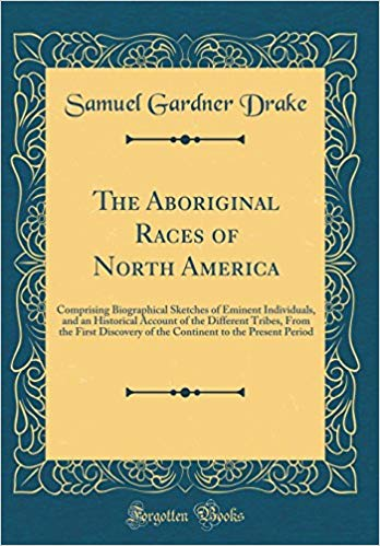 The Aboriginal Races of North America by Drake, Samuel Gardner, 1798-1875; Williams, H. L