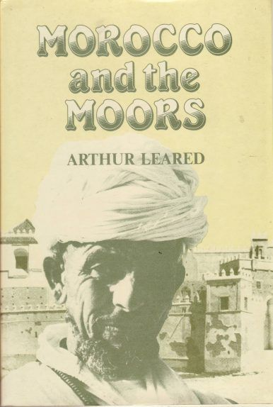 Morocco and the Moors: Being an Account of Travels, with a General By Arthur Leared