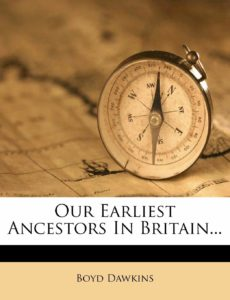 Our earliest ancestors in Britain By Boyd Dawkins